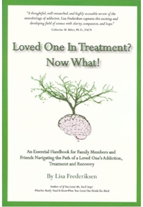 Loved One in Treatment? Now What! by Lisa Frederiksen